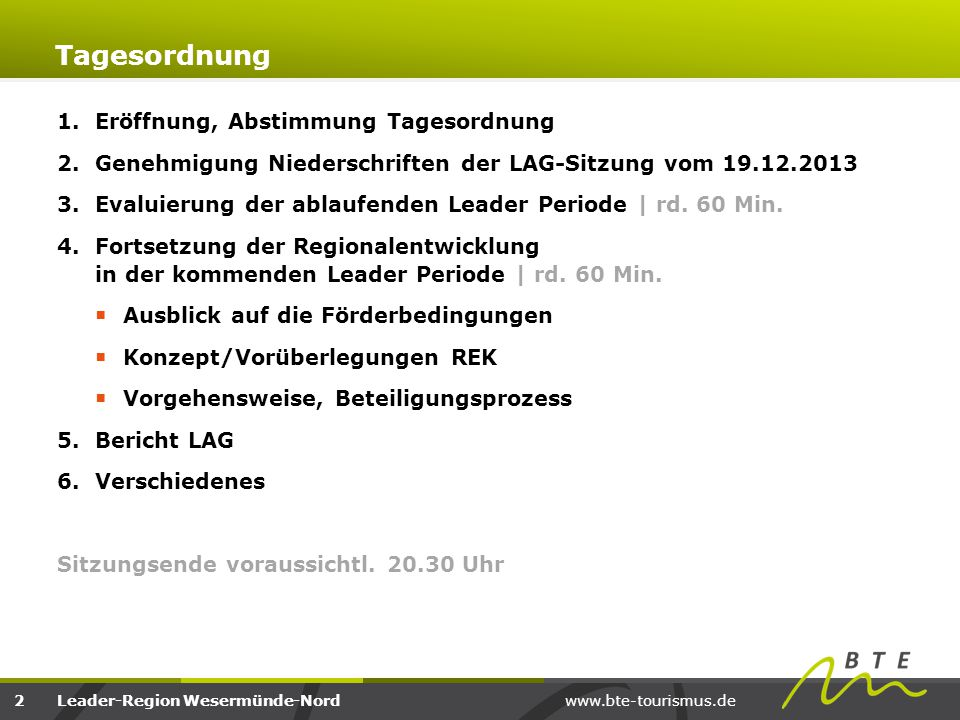 www.bte-tourismus.deLeader-Region Wesermünde-Nord Tagesordnung 1.Eröffnung, Abstimmung Tagesordnung 2.Genehmigung Niederschriften der LAG-Sitzung vom