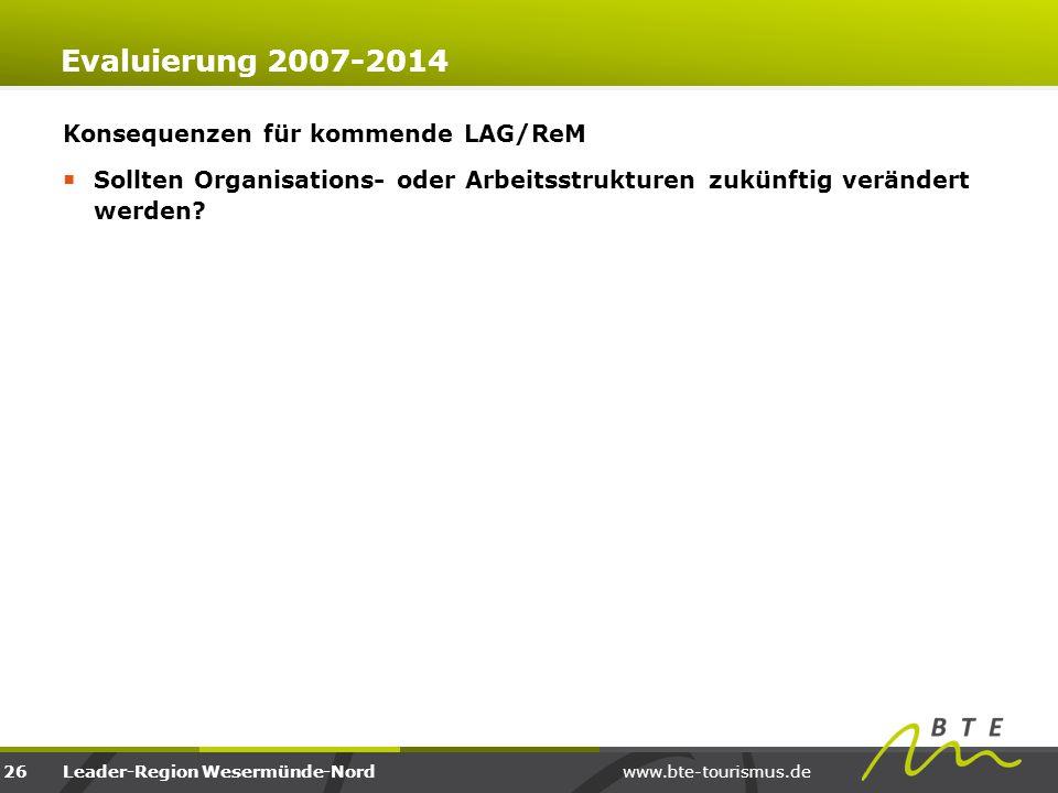 www.bte-tourismus.deLeader-Region Wesermünde-Nord Evaluierung 2007-2014 Konsequenzen für kommende LAG/ReM  Sollten Organisations- oder Arbeitsstruktu