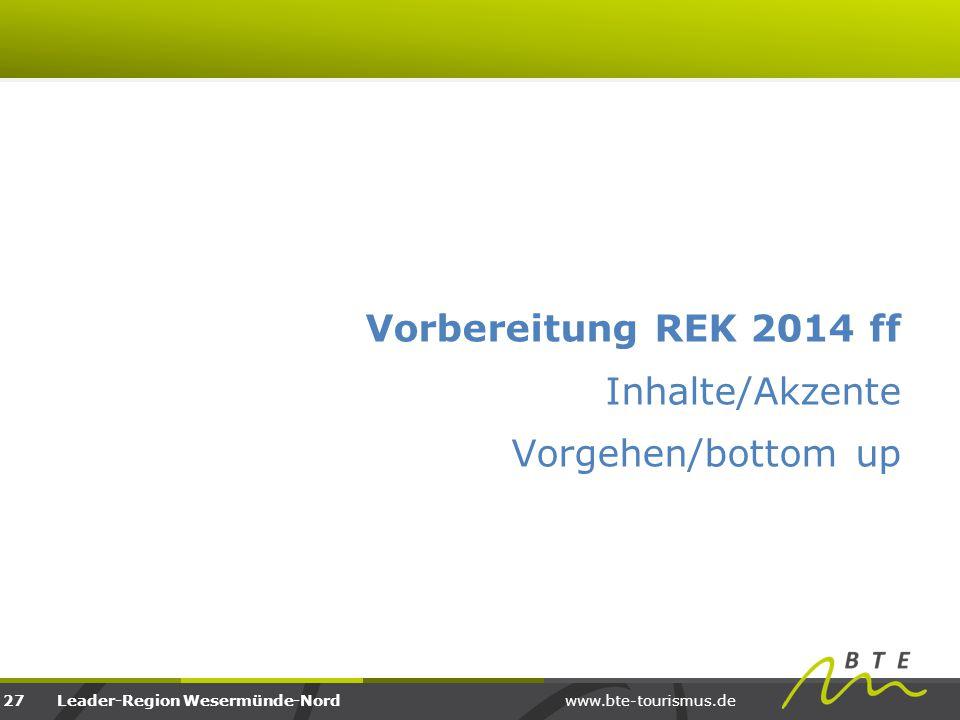 www.bte-tourismus.deLeader-Region Wesermünde-Nord Vorbereitung REK 2014 ff Inhalte/Akzente Vorgehen/bottom up 27