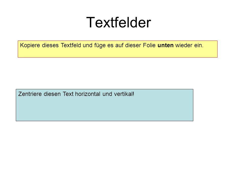 Textfelder Kopiere dieses Textfeld und füge es auf dieser Folie unten wieder ein.