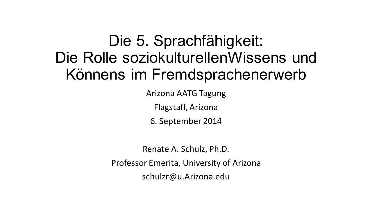 Die 5. Sprachfähigkeit: Die Rolle soziokulturellenWissens und Könnens im Fremdsprachenerwerb Arizona AATG Tagung Flagstaff, Arizona 6. September 2014