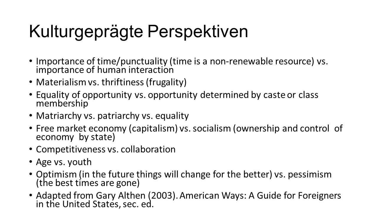 Kulturgeprägte Perspektiven Importance of time/punctuality (time is a non-renewable resource) vs. importance of human interaction Materialism vs. thri