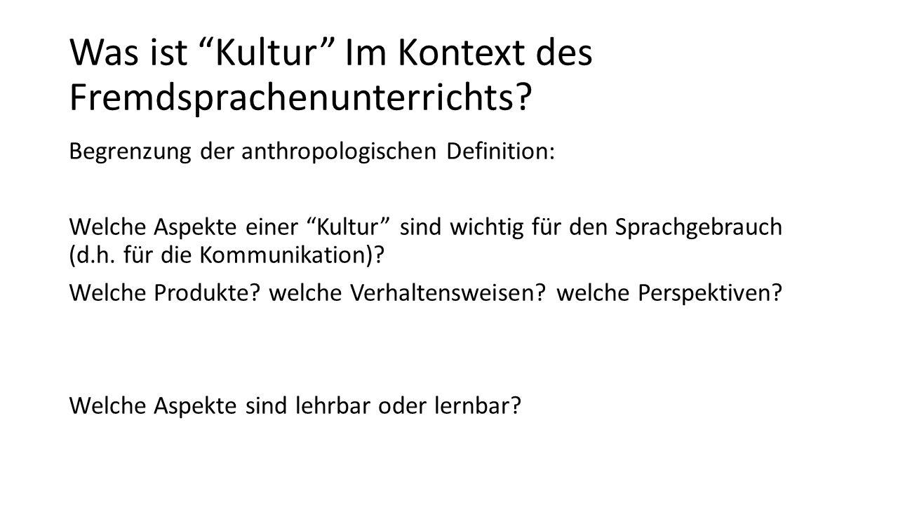 """Was ist """"Kultur"""" Im Kontext des Fremdsprachenunterrichts? Begrenzung der anthropologischen Definition: Welche Aspekte einer """"Kultur"""" sind wichtig für"""