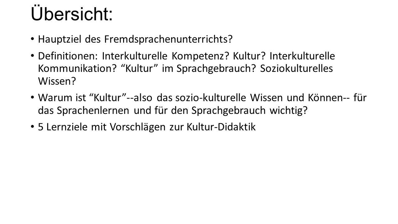 """Übersicht: Hauptziel des Fremdsprachenunterrichts? Definitionen: Interkulturelle Kompetenz? Kultur? Interkulturelle Kommunikation? """"Kultur"""" im Sprachg"""