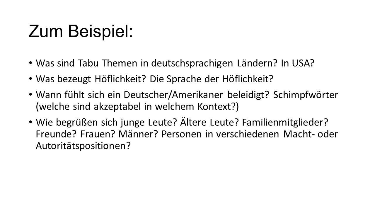 Zum Beispiel: Was sind Tabu Themen in deutschsprachigen Ländern? In USA? Was bezeugt Höflichkeit? Die Sprache der Höflichkeit? Wann fühlt sich ein Deu