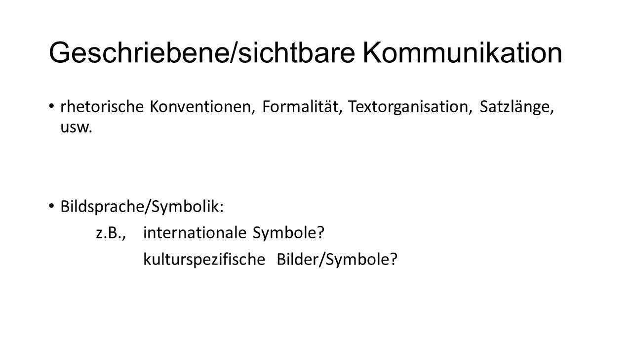 Geschriebene/sichtbare Kommunikation rhetorische Konventionen, Formalität, Textorganisation, Satzlänge, usw. Bildsprache/Symbolik: z.B., international