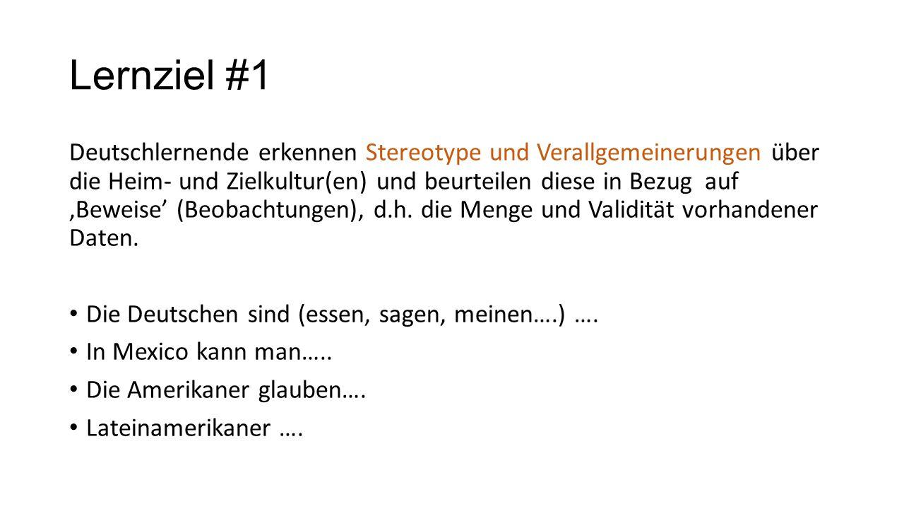 Lernziel #1 Deutschlernende erkennen Stereotype und Verallgemeinerungen über die Heim- und Zielkultur(en) und beurteilen diese in Bezug auf 'Beweise'