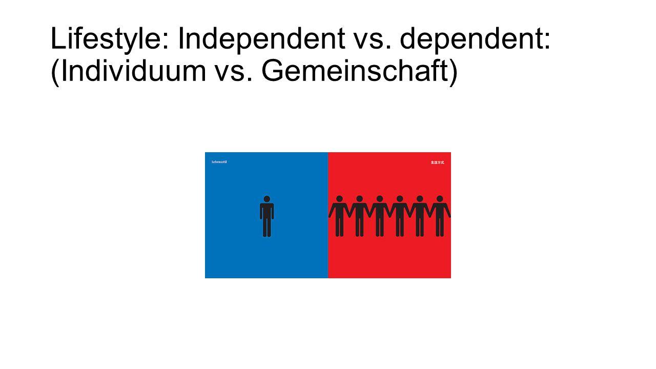 Lifestyle: Independent vs. dependent: (Individuum vs. Gemeinschaft)