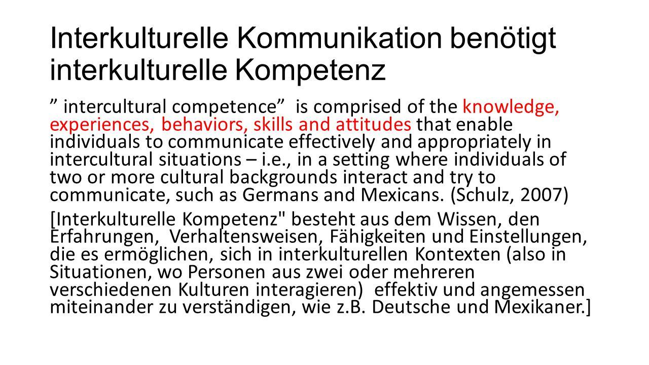 "Interkulturelle Kommunikation benötigt interkulturelle Kompetenz "" intercultural competence"" is comprised of the knowledge, experiences, behaviors, sk"