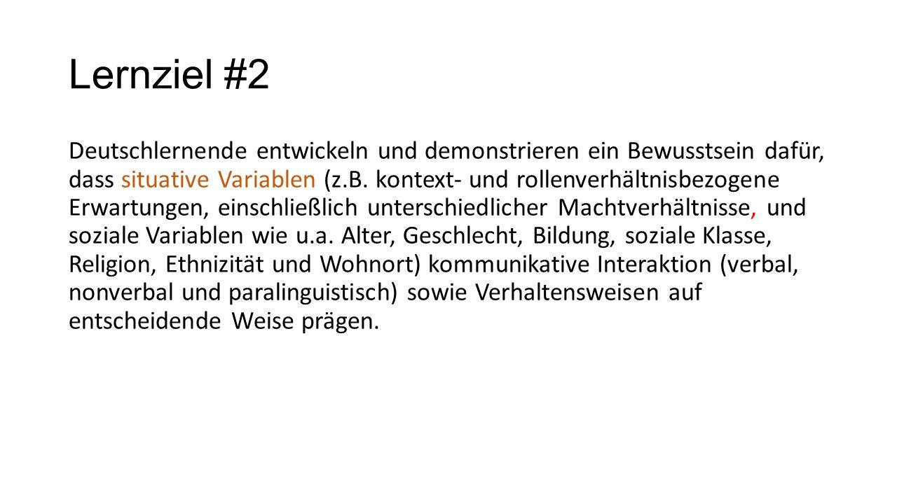 Lernziel #2 Deutschlernende entwickeln und demonstrieren ein Bewusstsein dafür, dass situative Variablen (z.B. kontext- und rollenverhältnisbezogene E