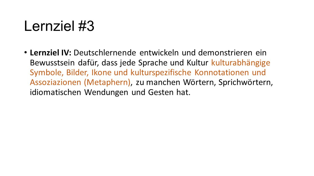 Lernziel #3 Lernziel IV: Deutschlernende entwickeln und demonstrieren ein Bewusstsein dafür, dass jede Sprache und Kultur kulturabhängige Symbole, Bil