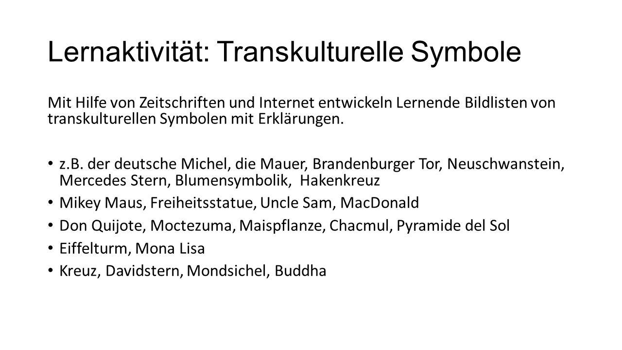 Lernaktivität: Transkulturelle Symbole Mit Hilfe von Zeitschriften und Internet entwickeln Lernende Bildlisten von transkulturellen Symbolen mit Erklä
