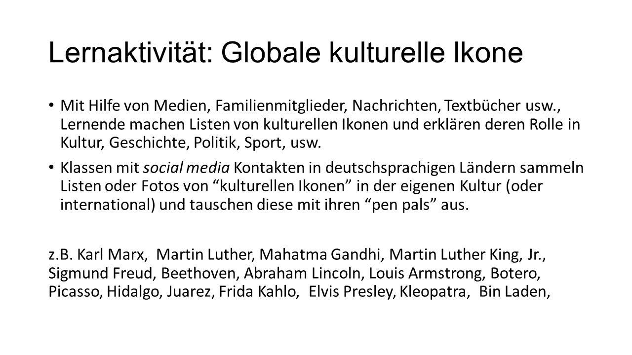 Lernaktivität: Globale kulturelle Ikone Mit Hilfe von Medien, Familienmitglieder, Nachrichten, Textbücher usw., Lernende machen Listen von kulturellen