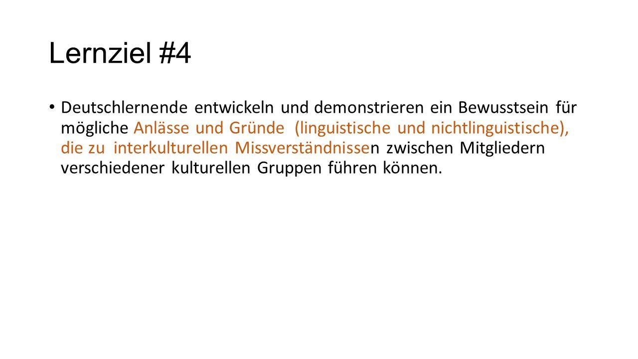 Lernziel #4 Deutschlernende entwickeln und demonstrieren ein Bewusstsein für mögliche Anlässe und Gründe (linguistische und nichtlinguistische), die z
