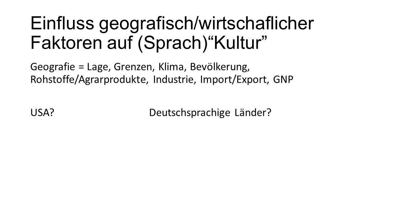 """Einfluss geografisch/wirtschaflicher Faktoren auf (Sprach)""""Kultur"""" Geografie = Lage, Grenzen, Klima, Bevölkerung, Rohstoffe/Agrarprodukte, Industrie,"""