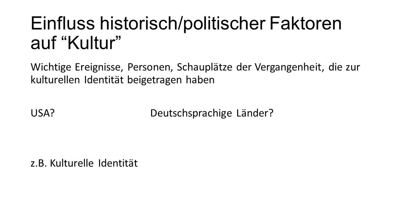 """Einfluss historisch/politischer Faktoren auf """"Kultur"""" Wichtige Ereignisse, Personen, Schauplätze der Vergangenheit, die zur kulturellen Identität beig"""