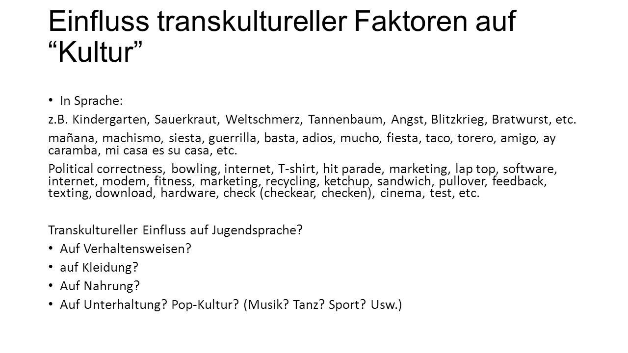 """Einfluss transkultureller Faktoren auf """"Kultur"""" In Sprache: z.B. Kindergarten, Sauerkraut, Weltschmerz, Tannenbaum, Angst, Blitzkrieg, Bratwurst, etc."""