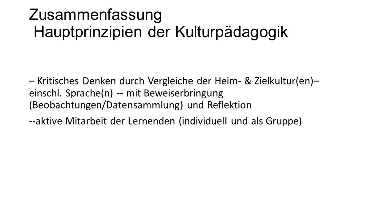 Zusammenfassung Hauptprinzipien der Kulturpädagogik – Kritisches Denken durch Vergleiche der Heim- & Zielkultur(en)– einschl. Sprache(n) -- mit Beweis