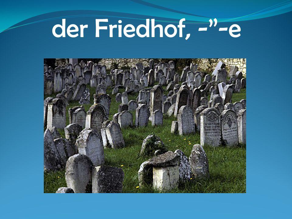"""der Friedhof, -""""-e"""
