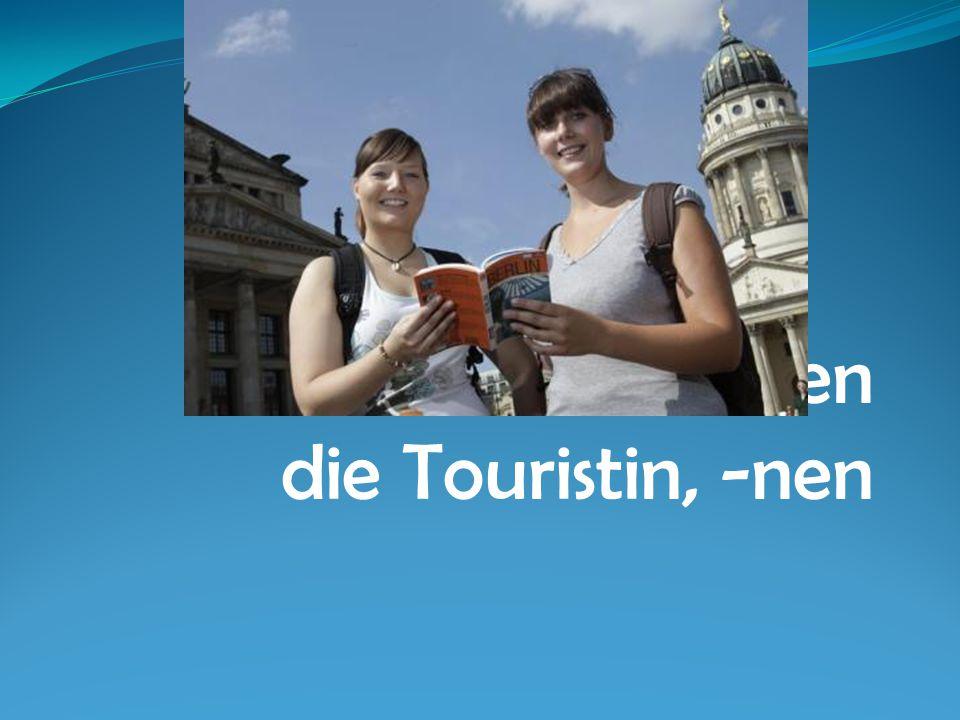 der Tourist, -en die Touristin, -nen