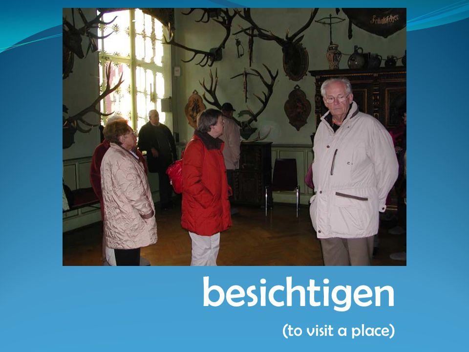 besichtigen (to visit a place)