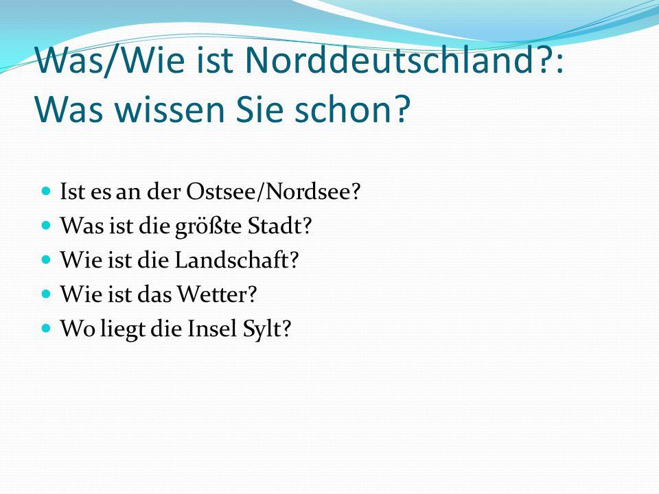 Was/Wie ist Norddeutschland?: Was wissen Sie schon? Ist es an der Ostsee/Nordsee? Was ist die größte Stadt? Wie ist die Landschaft? Wie ist das Wetter