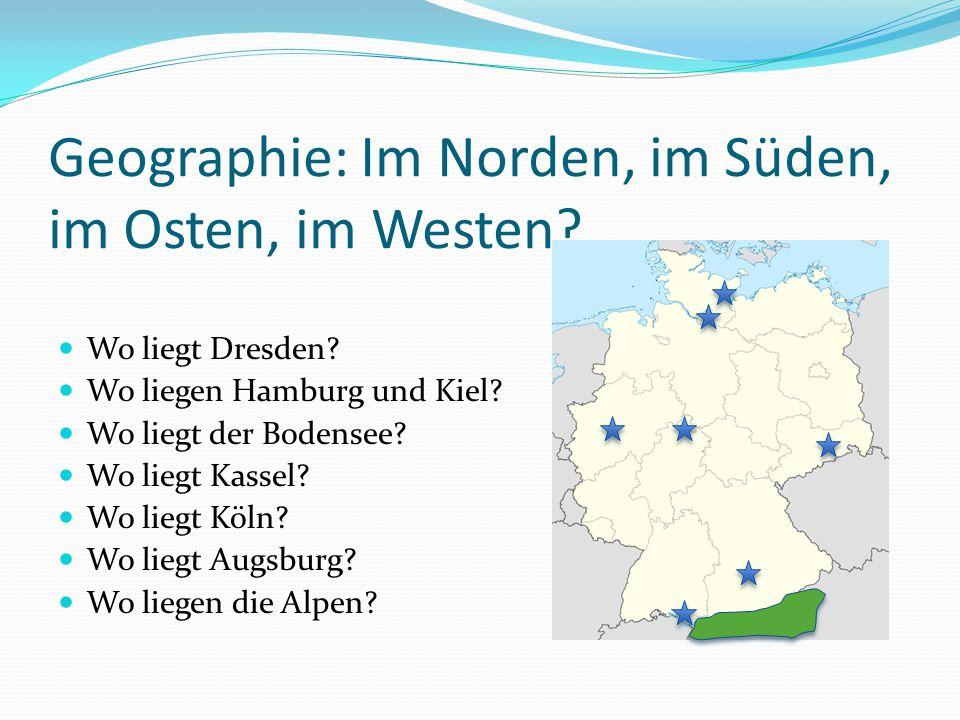Geographie: Im Norden, im Süden, im Osten, im Westen? Wo liegt Dresden? Wo liegen Hamburg und Kiel? Wo liegt der Bodensee? Wo liegt Kassel? Wo liegt K