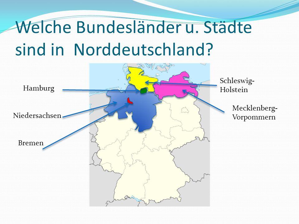 Welche Bundesländer u. Städte sind in Norddeutschland? Niedersachsen Bremen Hamburg Mecklenberg- Vorpommern Schleswig- Holstein