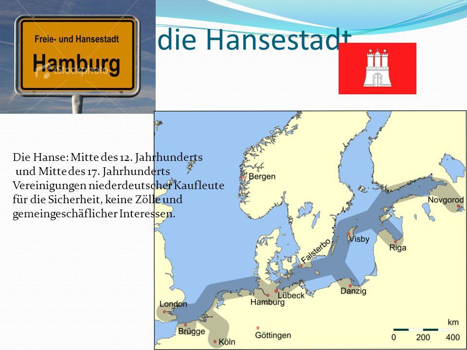 die die Hansestadt Die Hanse: Mitte des 12. Jahrhunderts und Mitte des 17. Jahrhunderts Vereinigungen niederdeutscher Kaufleute für die Sicherheit, ke