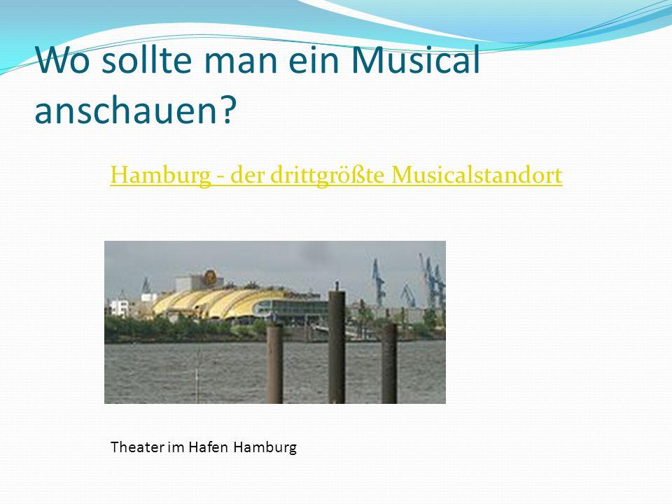 Wo sollte man ein Musical anschauen? Hamburg - der drittgrößte Musicalstandort Theater im Hafen Hamburg
