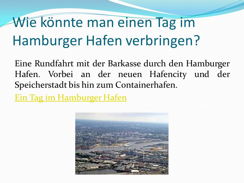 Wie könnte man einen Tag im Hamburger Hafen verbringen? Eine Rundfahrt mit der Barkasse durch den Hamburger Hafen. Vorbei an der neuen Hafencity und d