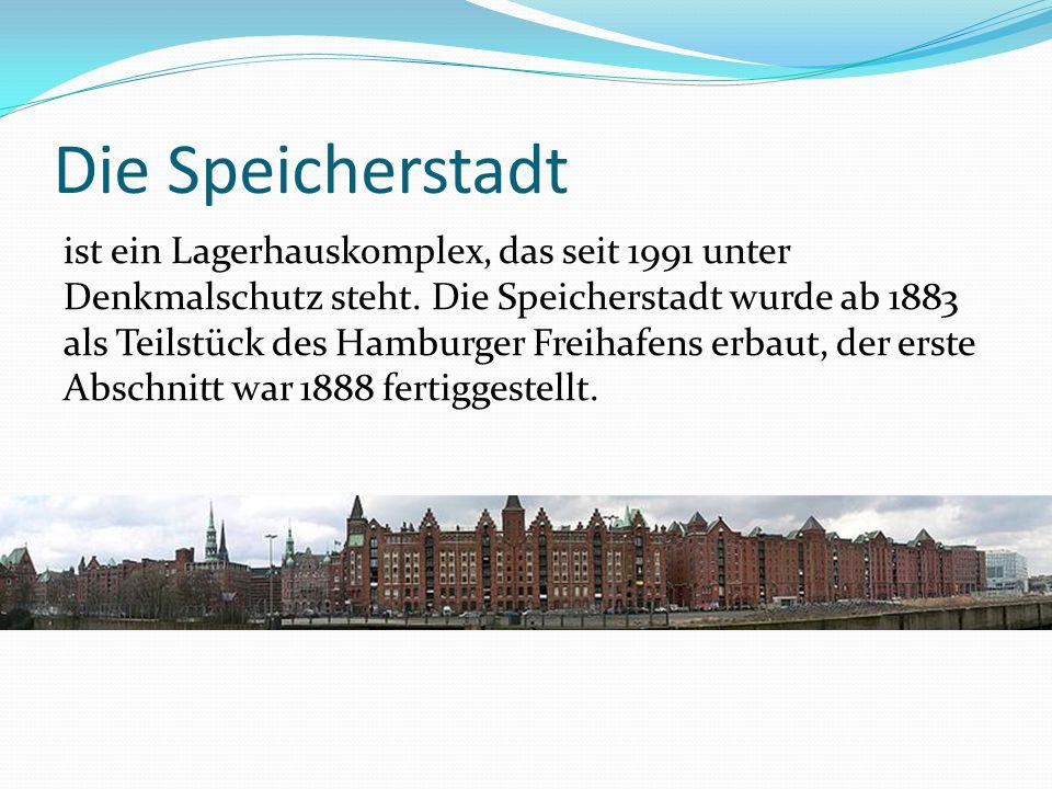 Die Speicherstadt ist ein Lagerhauskomplex, das seit 1991 unter Denkmalschutz steht. Die Speicherstadt wurde ab 1883 als Teilstück des Hamburger Freih