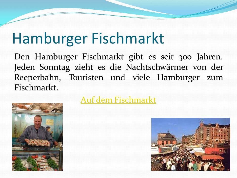 Hamburger Fischmarkt Den Hamburger Fischmarkt gibt es seit 300 Jahren. Jeden Sonntag zieht es die Nachtschwärmer von der Reeperbahn, Touristen und vie