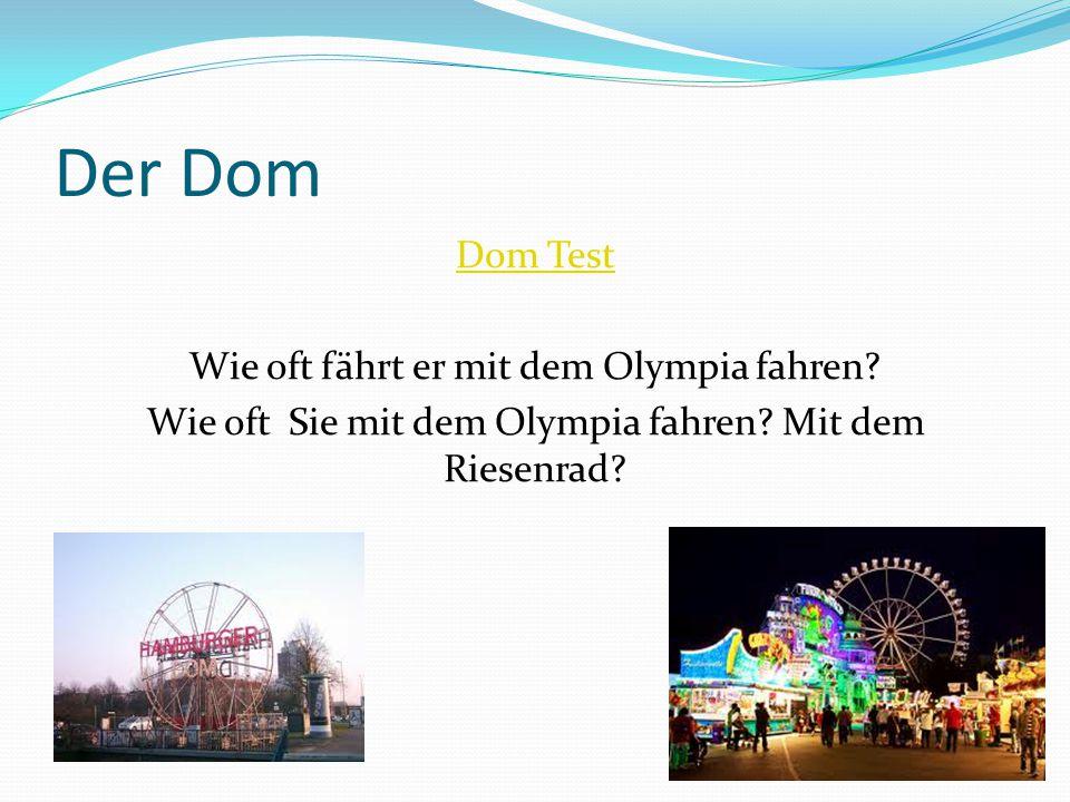 Der Dom Dom Test Wie oft fährt er mit dem Olympia fahren? Wie oft Sie mit dem Olympia fahren? Mit dem Riesenrad?