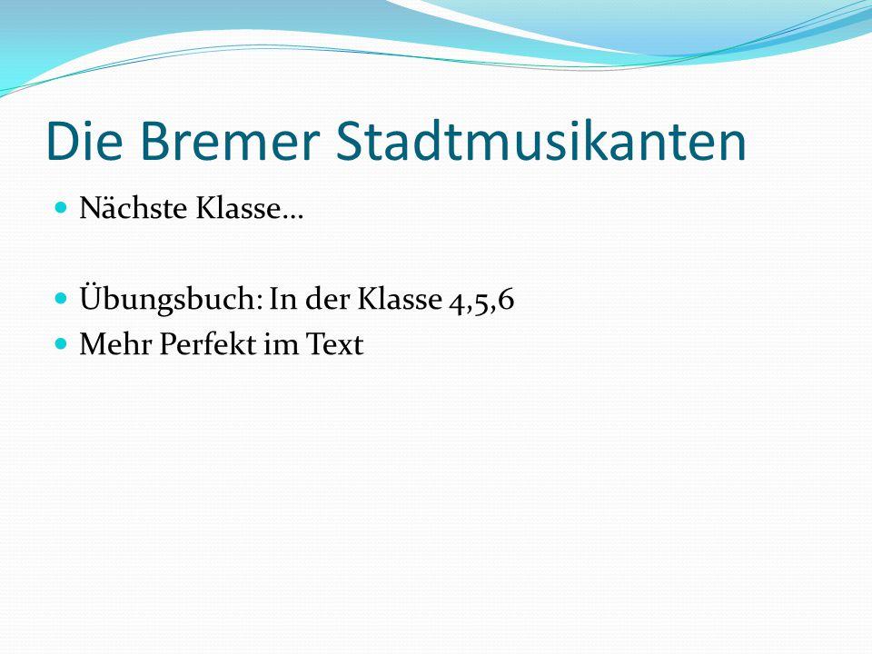 Die Bremer Stadtmusikanten Nächste Klasse… Übungsbuch: In der Klasse 4,5,6 Mehr Perfekt im Text