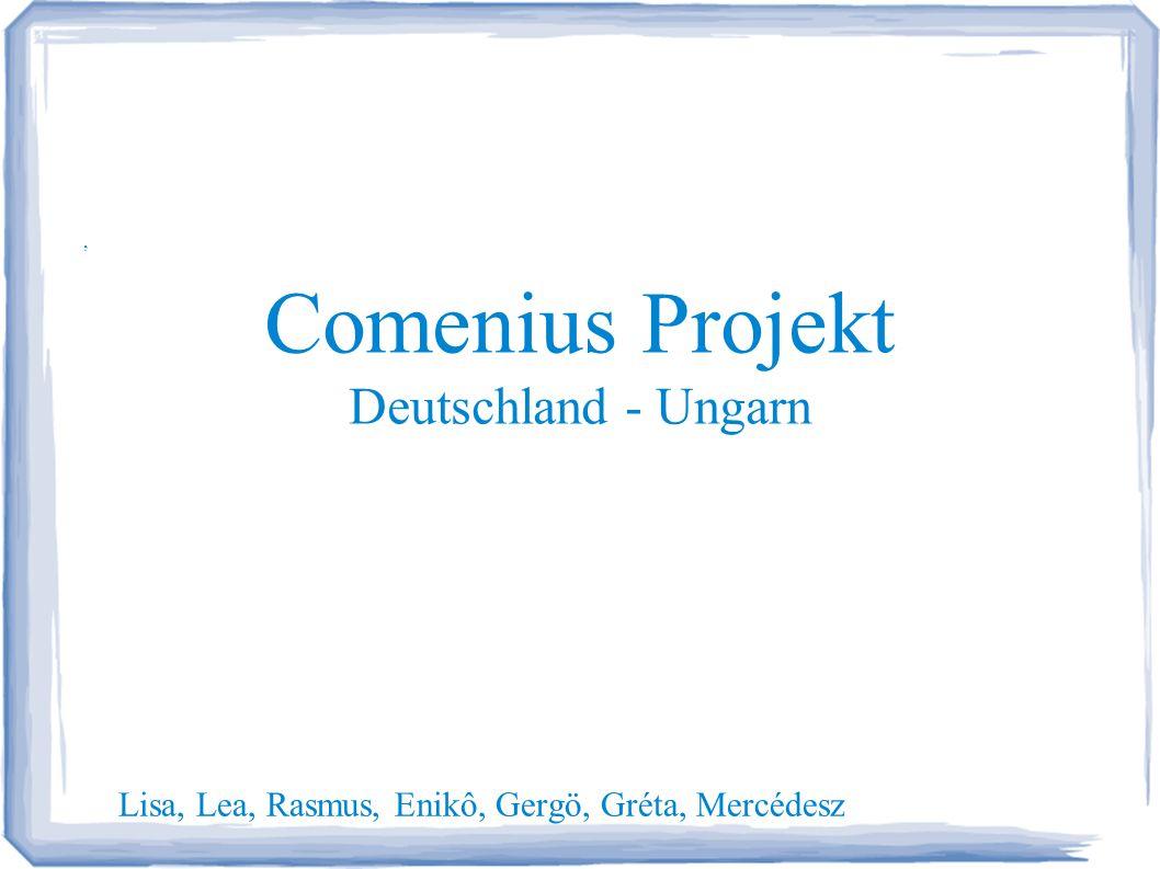Comenius Projekt Deutschland - Ungarn, Lisa, Lea, Rasmus, Enikô, Gergö, Gréta, Mercédesz