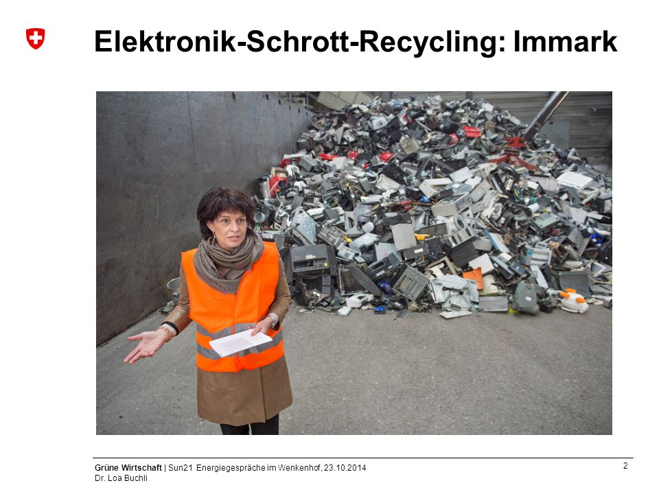 2 Grüne Wirtschaft | Sun21 Energiegespräche im Wenkenhof, 23.10.2014 Dr. Loa Buchli Elektronik-Schrott-Recycling: Immark