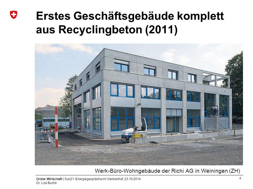 4 Grüne Wirtschaft | Sun21 Energiegespräche im Wenkenhof, 23.10.2014 Dr. Loa Buchli Erstes Geschäftsgebäude komplett aus Recyclingbeton (2011) Werk-Bü