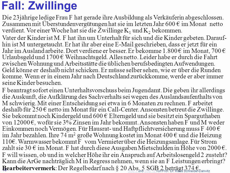 SGB 2 SGB 2 und SGB 12 von Prof. Dr. Klaus Schneider-DanwitzSGB 12 18 Fall: Zwillinge Die 23jährige ledige Frau F hat gerade ihre Ausbildung als Verkä