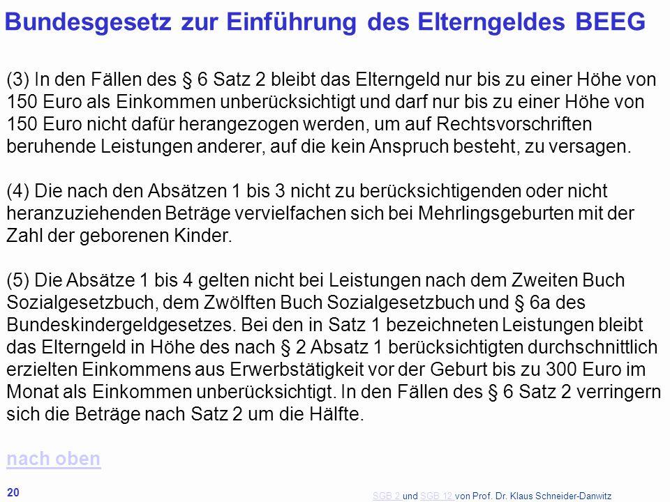 SGB 2 SGB 2 und SGB 12 von Prof. Dr. Klaus Schneider-DanwitzSGB 12 20 Bundesgesetz zur Einführung des Elterngeldes BEEG (3) In den Fällen des § 6 Satz