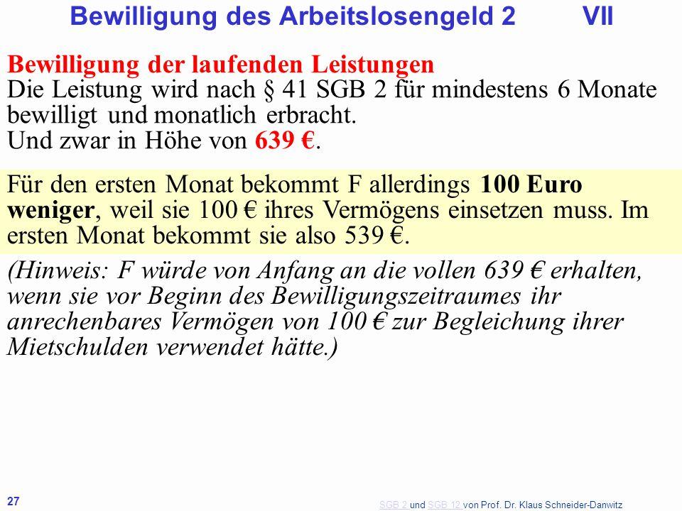 SGB 2 SGB 2 und SGB 12 von Prof. Dr. Klaus Schneider-DanwitzSGB 12 27 Bewilligung der laufenden Leistungen Die Leistung wird nach § 41 SGB 2 für minde