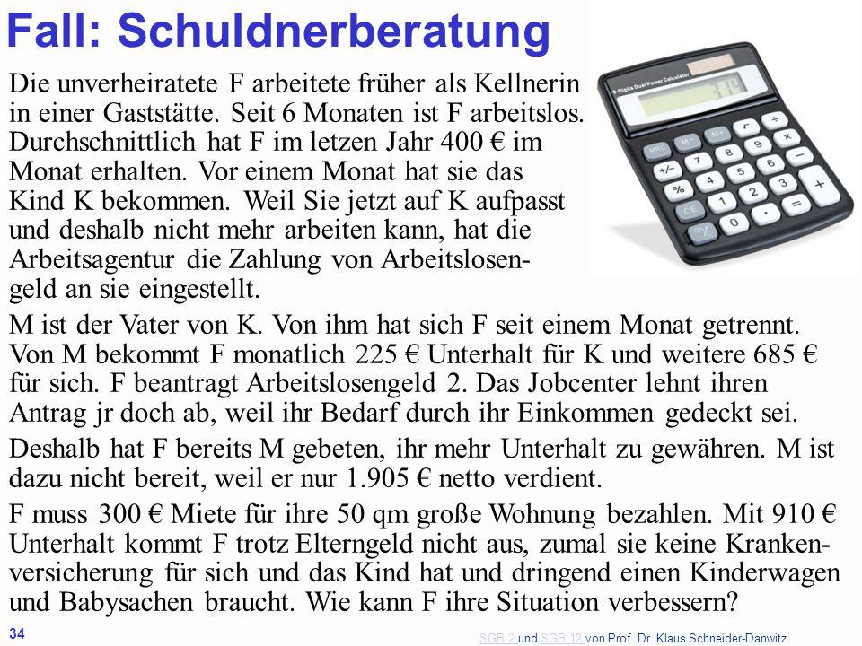 SGB 2 SGB 2 und SGB 12 von Prof. Dr. Klaus Schneider-DanwitzSGB 12 34 Die unverheiratete F arbeitete früher als Kellnerin in einer Gaststätte. Seit 6