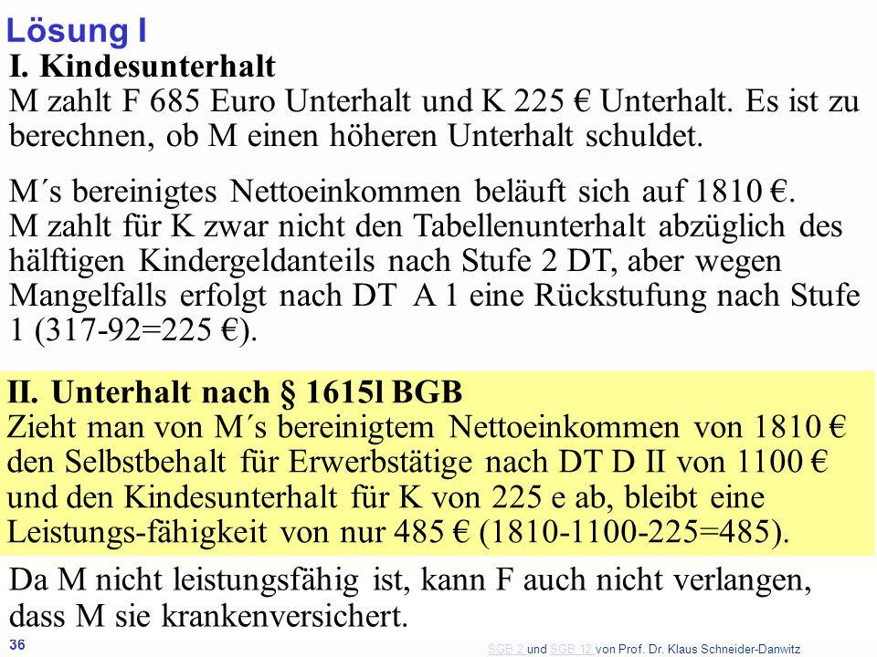 SGB 2 SGB 2 und SGB 12 von Prof. Dr. Klaus Schneider-DanwitzSGB 12 36 I. Kindesunterhalt M zahlt F 685 Euro Unterhalt und K 225 € Unterhalt. Es ist zu
