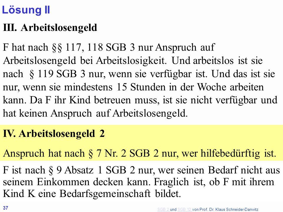 SGB 2 SGB 2 und SGB 12 von Prof. Dr. Klaus Schneider-DanwitzSGB 12 37 III. Arbeitslosengeld F hat nach §§ 117, 118 SGB 3 nur Anspruch auf Arbeitslosen