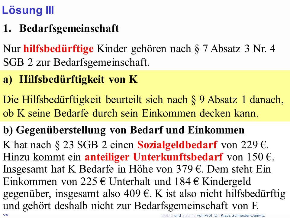 SGB 2 SGB 2 und SGB 12 von Prof. Dr. Klaus Schneider-DanwitzSGB 12 38 1.Bedarfsgemeinschaft Nur hilfsbedürftige Kinder gehören nach § 7 Absatz 3 Nr. 4
