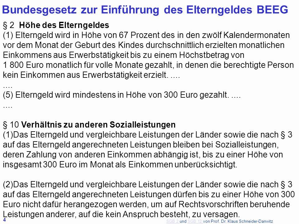 SGB 2 SGB 2 und SGB 12 von Prof. Dr. Klaus Schneider-DanwitzSGB 12 4 Bundesgesetz zur Einführung des Elterngeldes BEEG § 2 Höhe des Elterngeldes (1) E