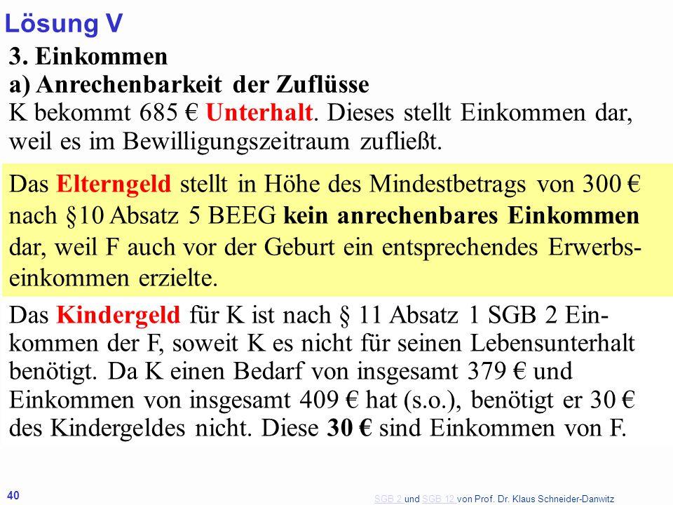 SGB 2 SGB 2 und SGB 12 von Prof. Dr. Klaus Schneider-DanwitzSGB 12 40 3. Einkommen a) Anrechenbarkeit der Zuflüsse K bekommt 685 € Unterhalt. Dieses s