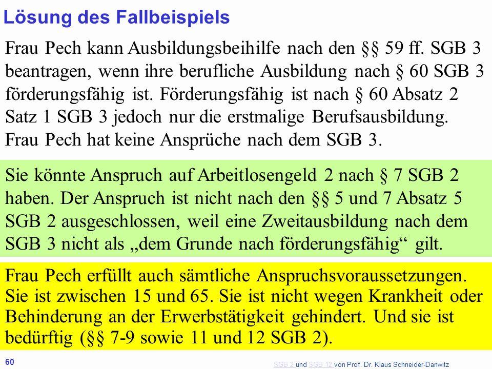 SGB 2 SGB 2 und SGB 12 von Prof. Dr. Klaus Schneider-DanwitzSGB 12 60 Frau Pech kann Ausbildungsbeihilfe nach den §§ 59 ff. SGB 3 beantragen, wenn ihr