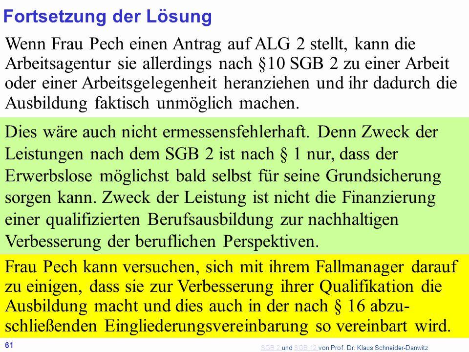 SGB 2 SGB 2 und SGB 12 von Prof. Dr. Klaus Schneider-DanwitzSGB 12 61 Wenn Frau Pech einen Antrag auf ALG 2 stellt, kann die Arbeitsagentur sie allerd