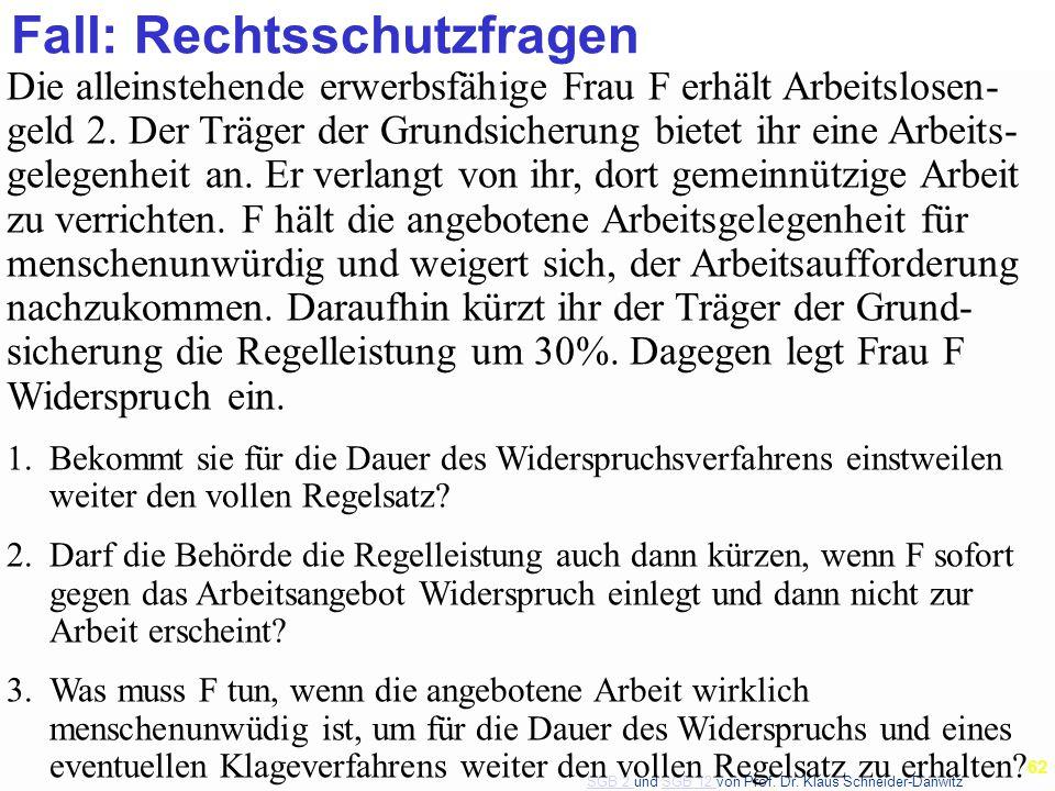 SGB 2 SGB 2 und SGB 12 von Prof. Dr. Klaus Schneider-DanwitzSGB 12 62 Fall: Rechtsschutzfragen Die alleinstehende erwerbsfähige Frau F erhält Arbeitsl